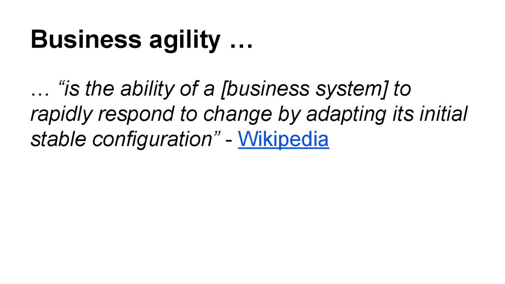 """Business agility … … """"is the ability of a [busi..."""