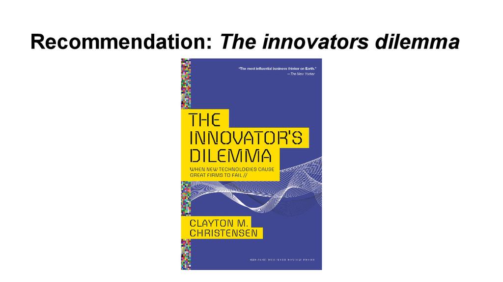Recommendation: The innovators dilemma
