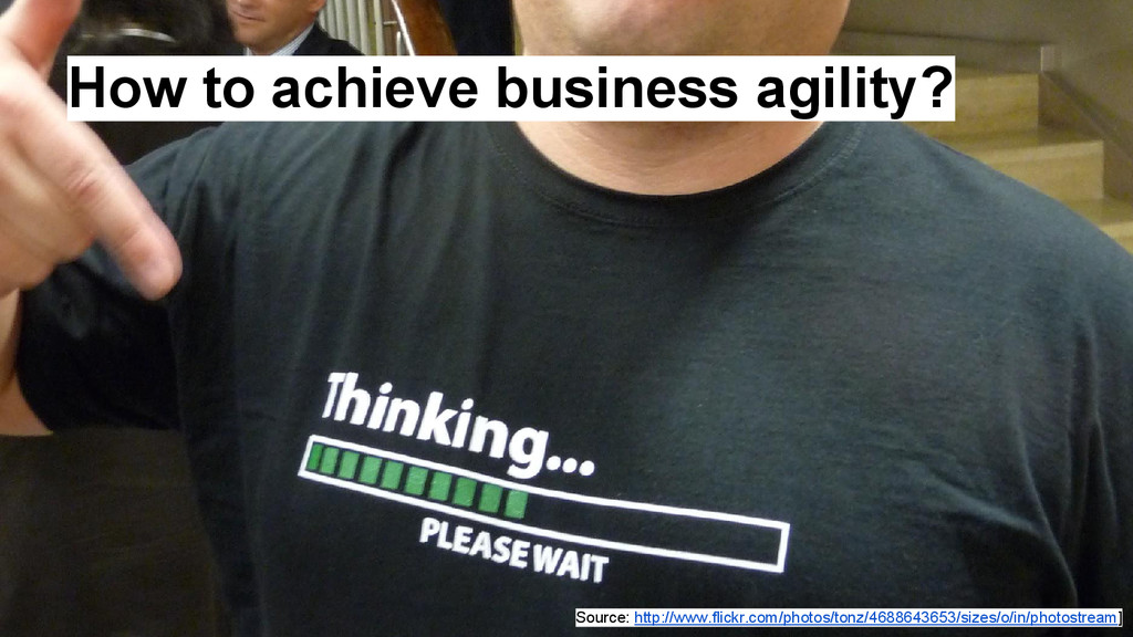 How to achieve business agility? Source: http:/...