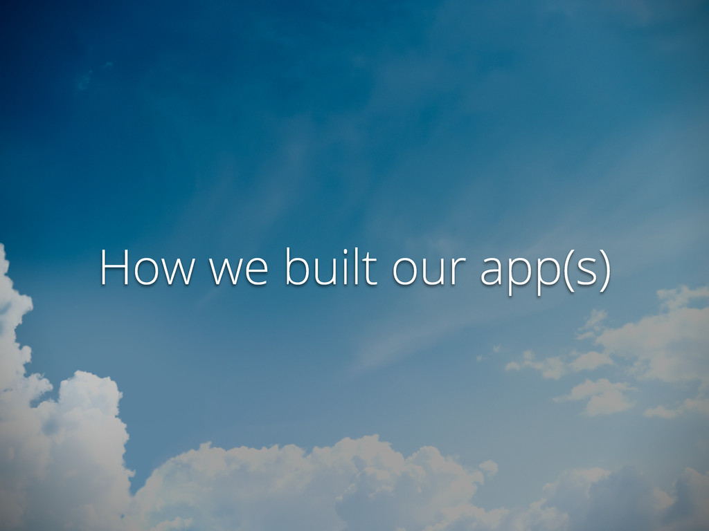 How we built our app(s)
