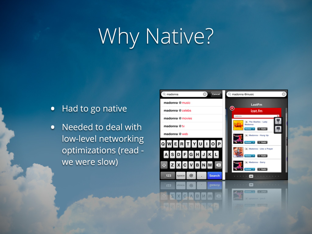 Why Native? • Had to go native • Needed to deal...