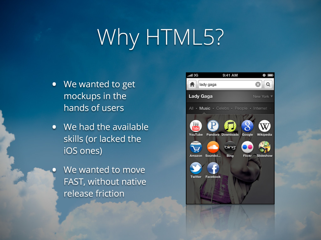 Why HTML5? • We wanted to get mockups in the ha...