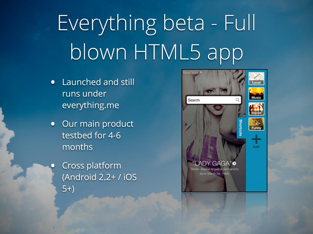 Everything beta - Full blown HTML5 app • Launch...