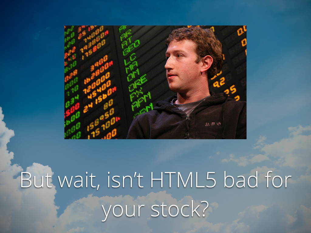 But wait, isn't HTML5 bad for your stock?