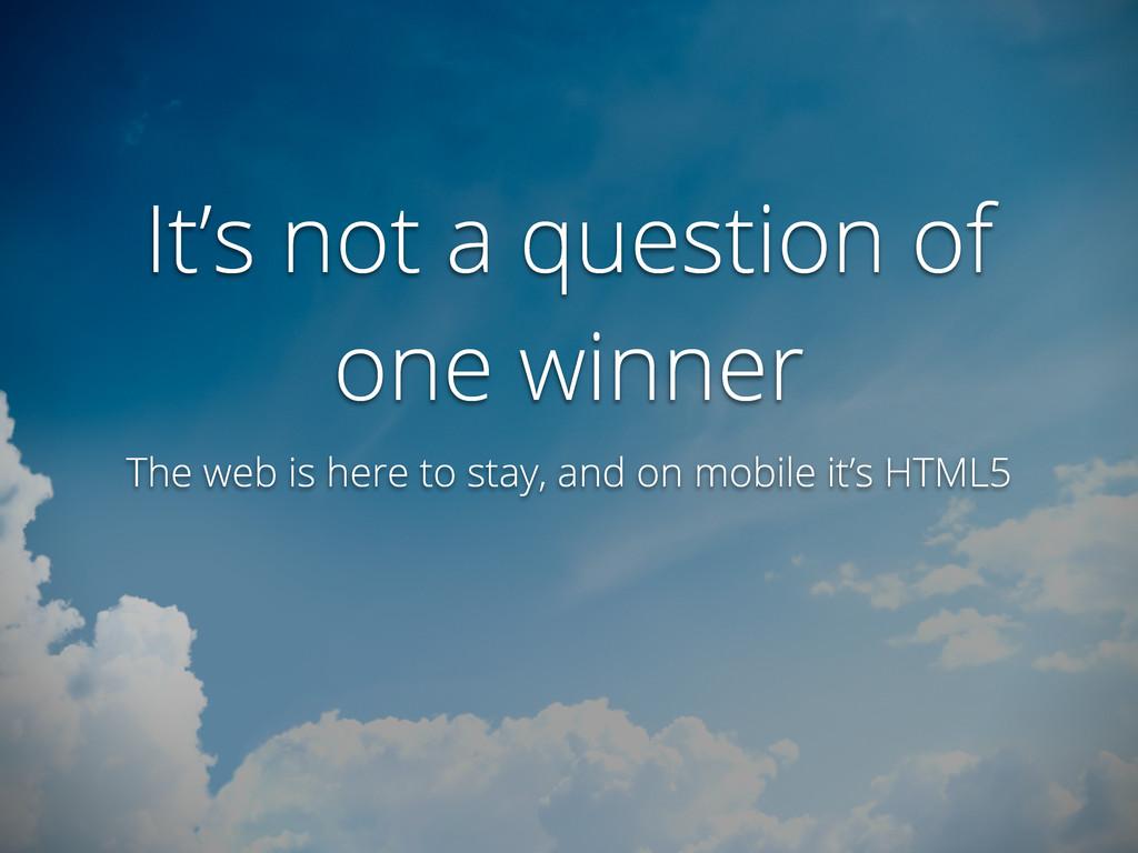 It's not a question of one winner The web is he...