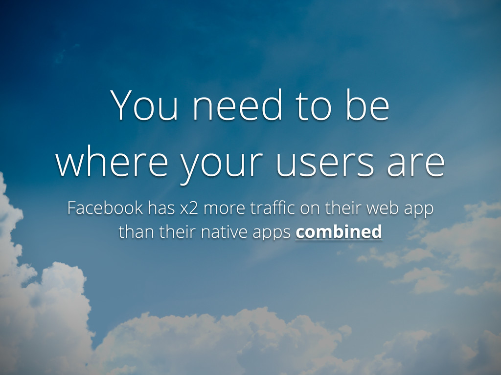 You need to be where your users are Facebook ha...