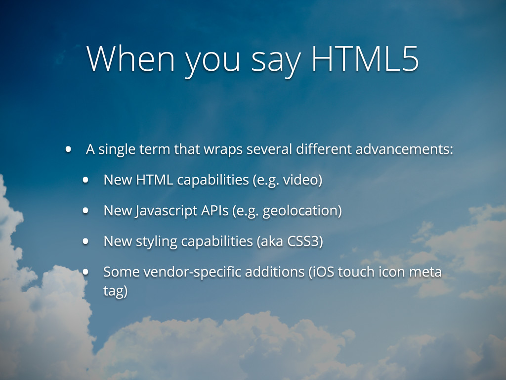 When you say HTML5 • A single term that wraps s...