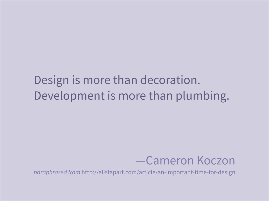 Design is more than decoration. Development is ...
