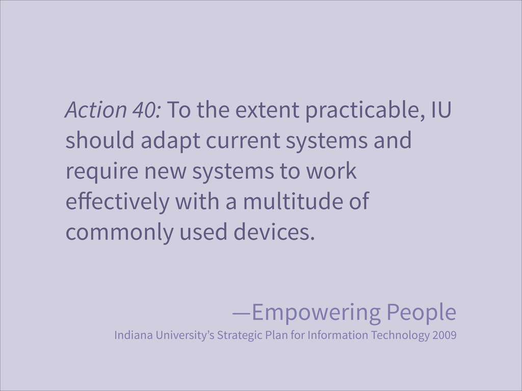 Action 40: To the extent practicable, IU should...