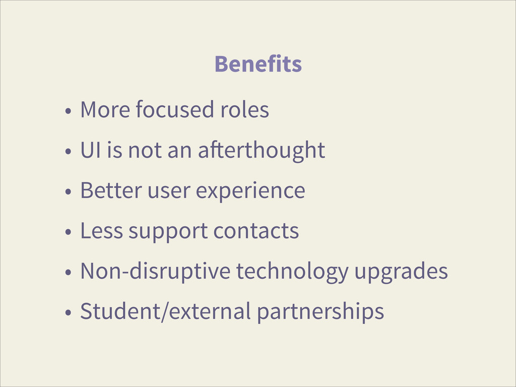 Benefits • More focused roles • UI is not an af...