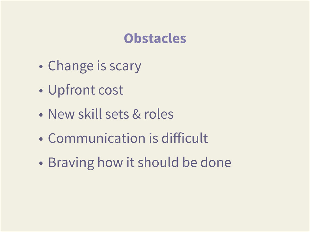 Obstacles • Change is scary • Upfront cost • Ne...