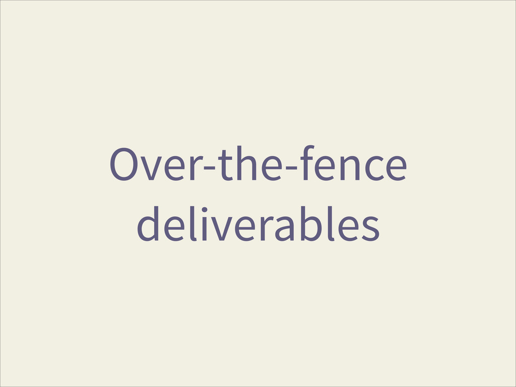 Over-the-fence deliverables