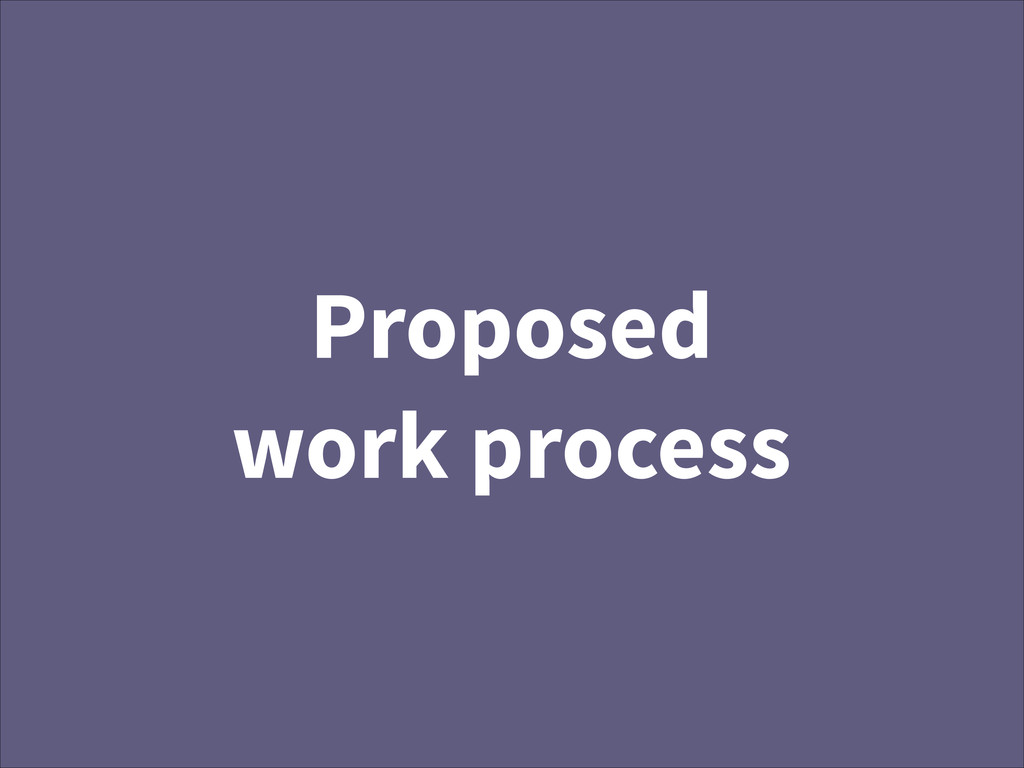 Proposed work process