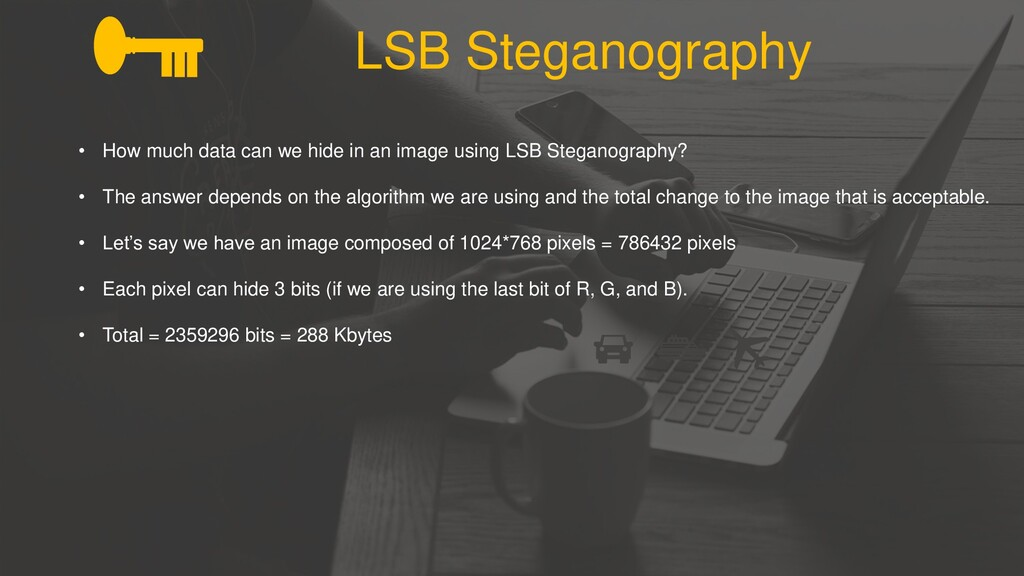 LSB Steganography • How much data can we hide i...