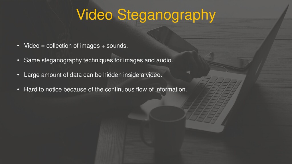 Video Steganography • Video = collection of ima...