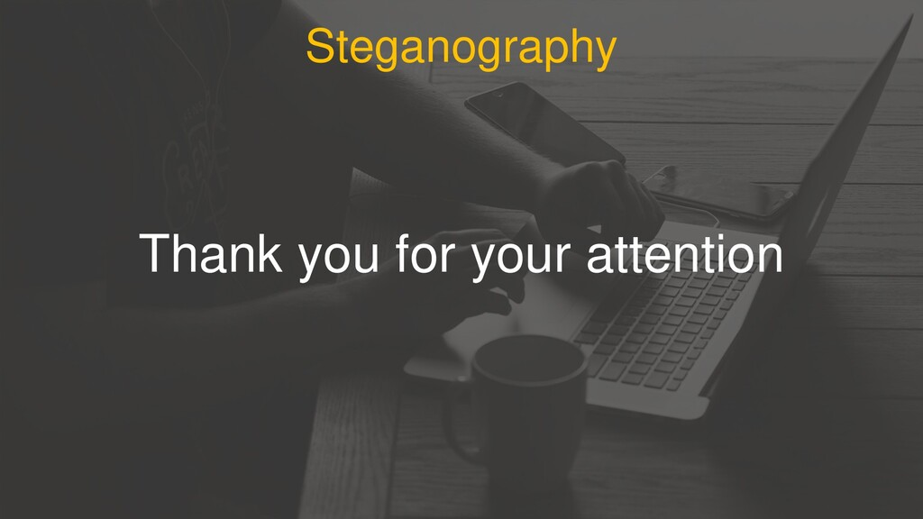 Steganography Thank you for your attention