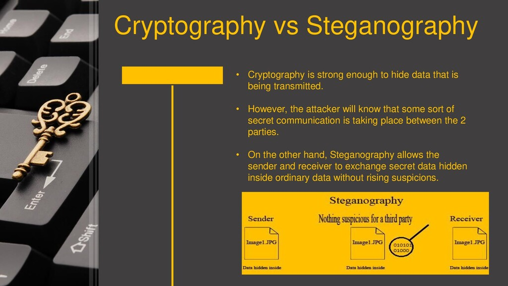 Cryptography vs Steganography • Cryptography is...