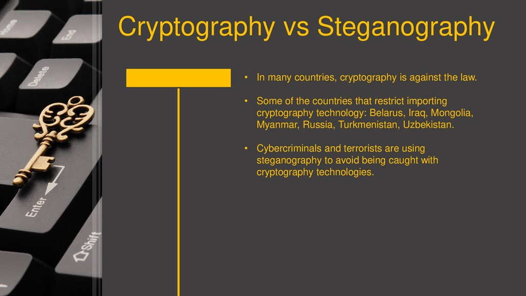 Cryptography vs Steganography • In many countri...