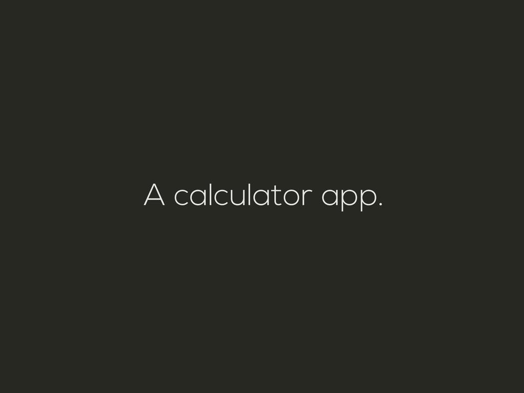 A calculator app.