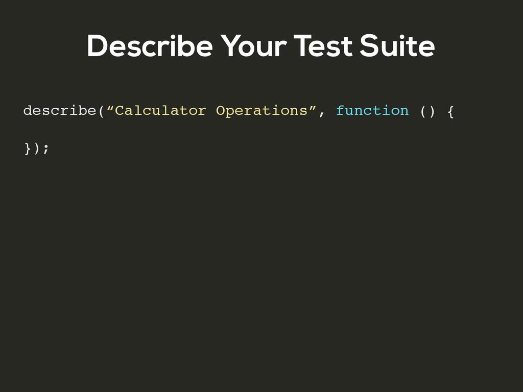 """Describe Your Test Suite describe(""""Calculator O..."""