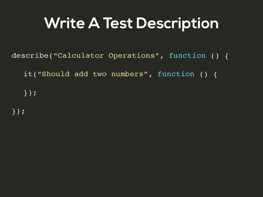 """Write A Test Description describe(""""Calculator O..."""