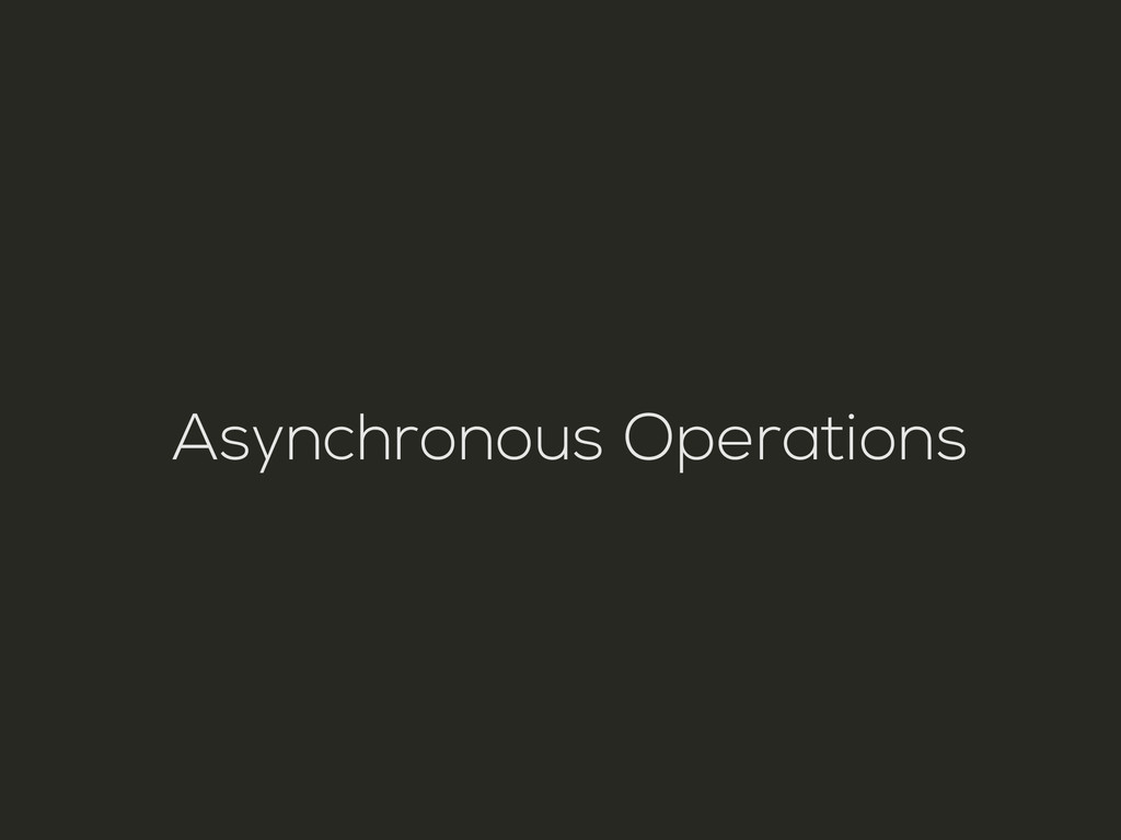 Asynchronous Operations