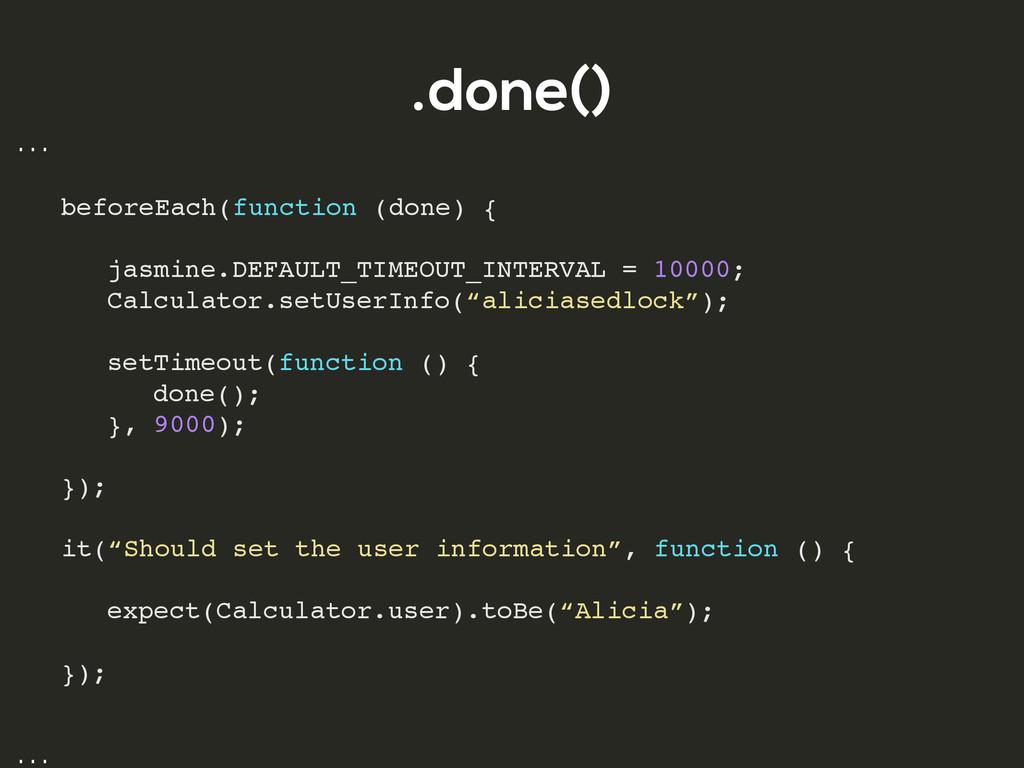 .done() … ! ! ! beforeEach(function (done) {! !...