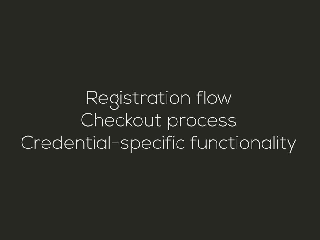 Registration flow Checkout process Credential-s...
