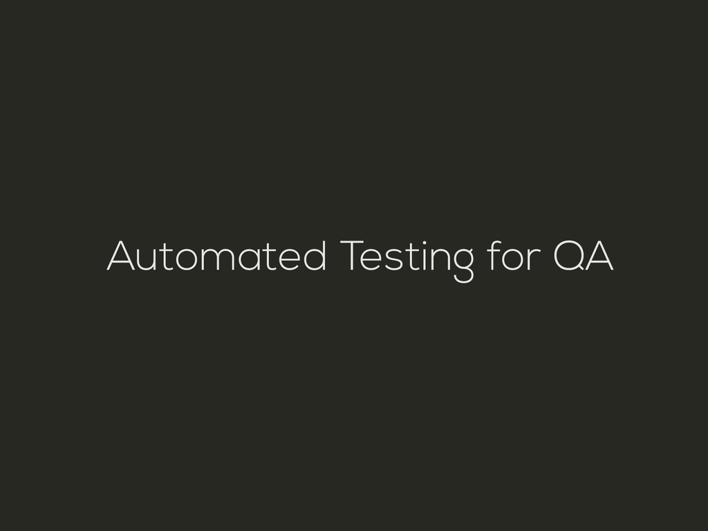 Automated Testing for QA