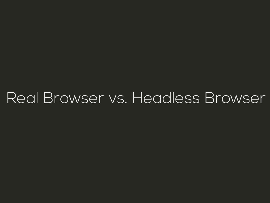 Real Browser vs. Headless Browser