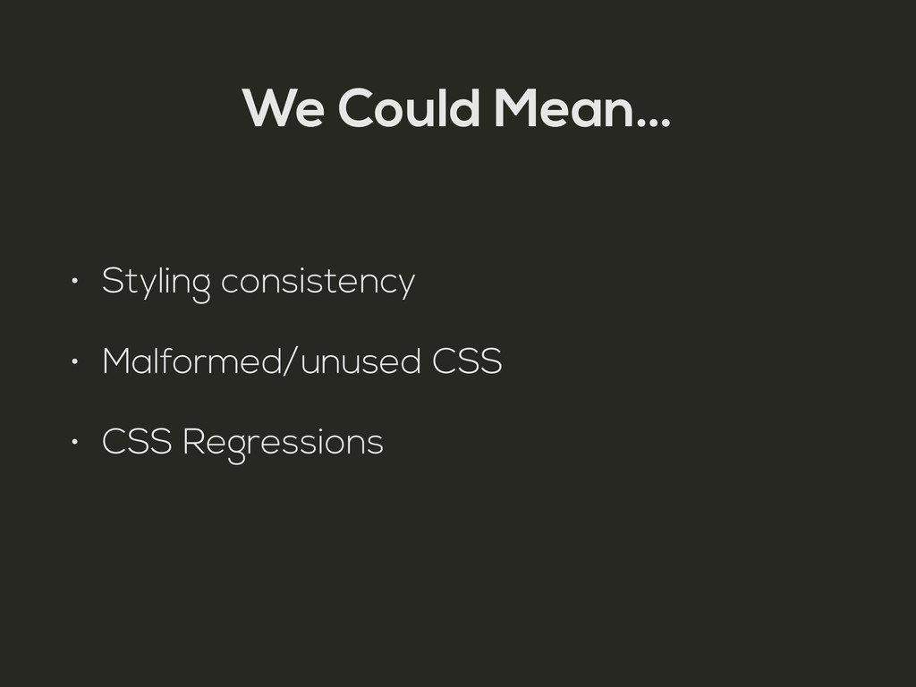 We Could Mean… • Styling consistency • Malforme...