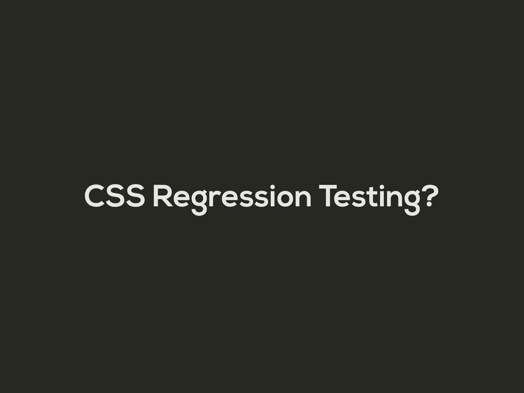 CSS Regression Testing?