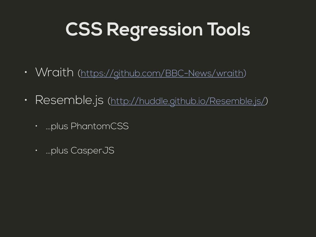 CSS Regression Tools • Wraith (https://github.c...
