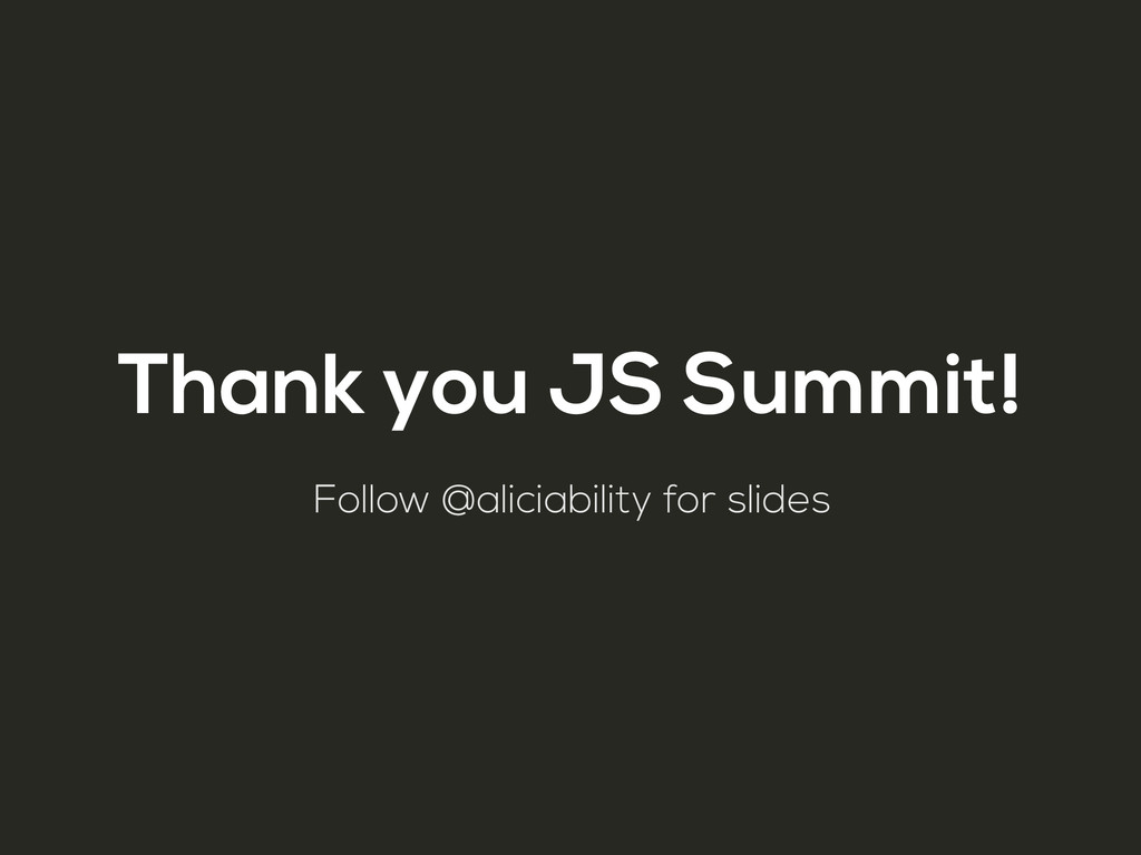 Thank you JS Summit! Follow @aliciability for s...