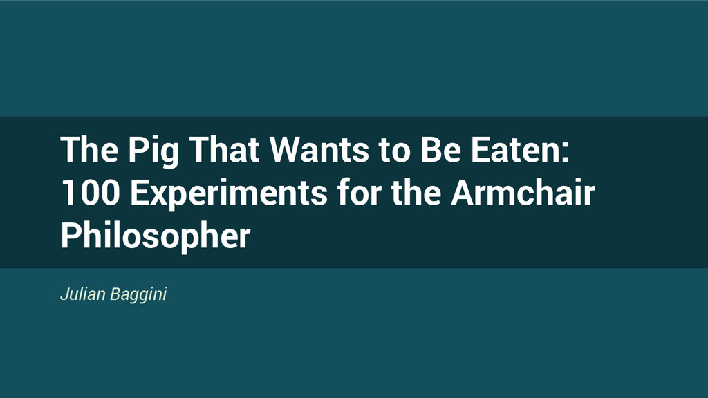The Pig That Wants to Be Eaten: 100 Experiments...