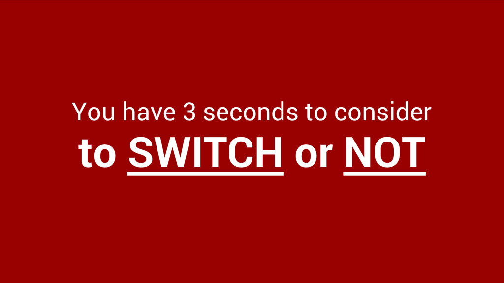 You have 3 seconds to consider to SWITCH or NOT