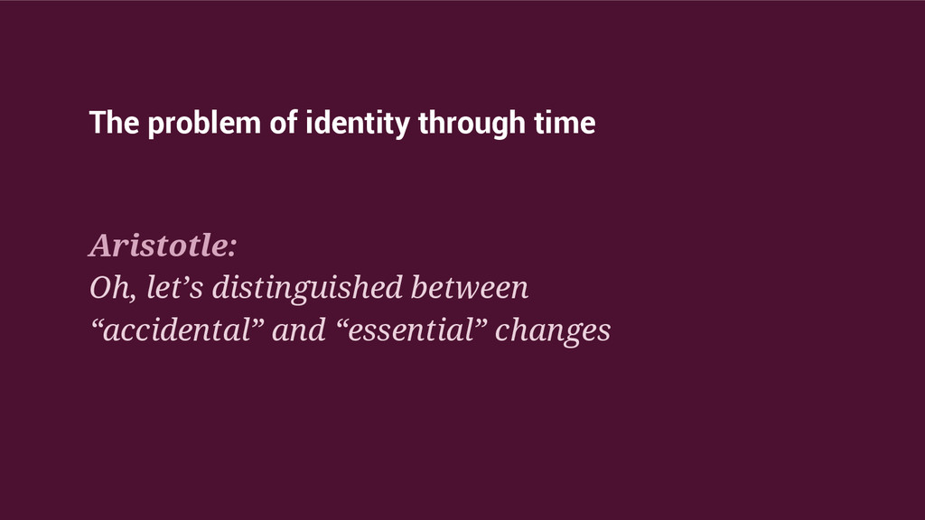 The problem of identity through time Aristotle:...