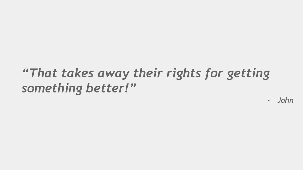 """""""That takes away their rights for getting somet..."""
