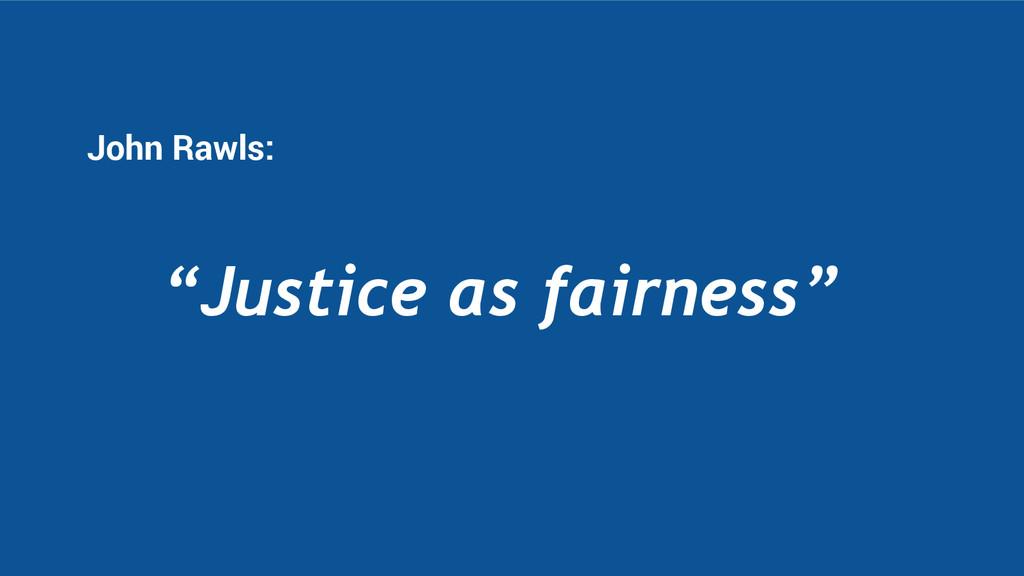 """John Rawls: """"Justice as fairness"""""""