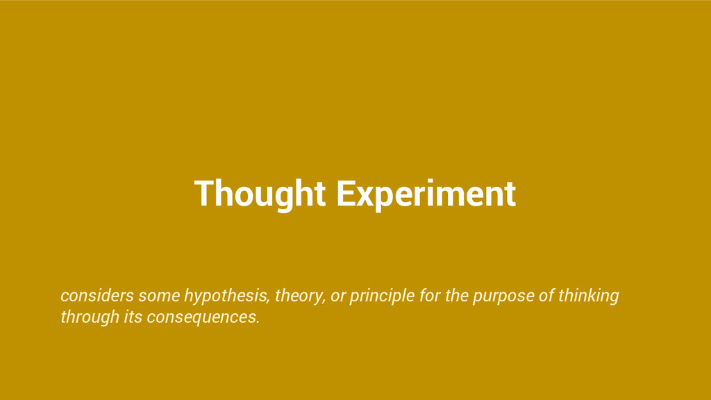 Thought Experiment considers some hypothesis, t...