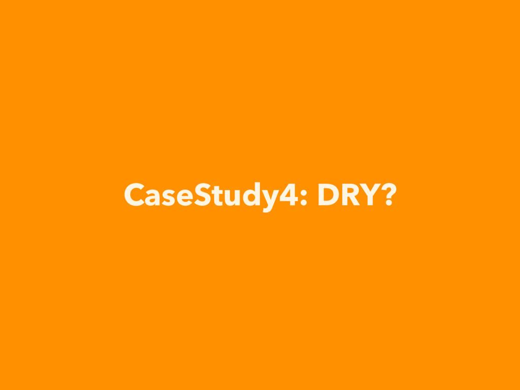 CaseStudy4: DRY?