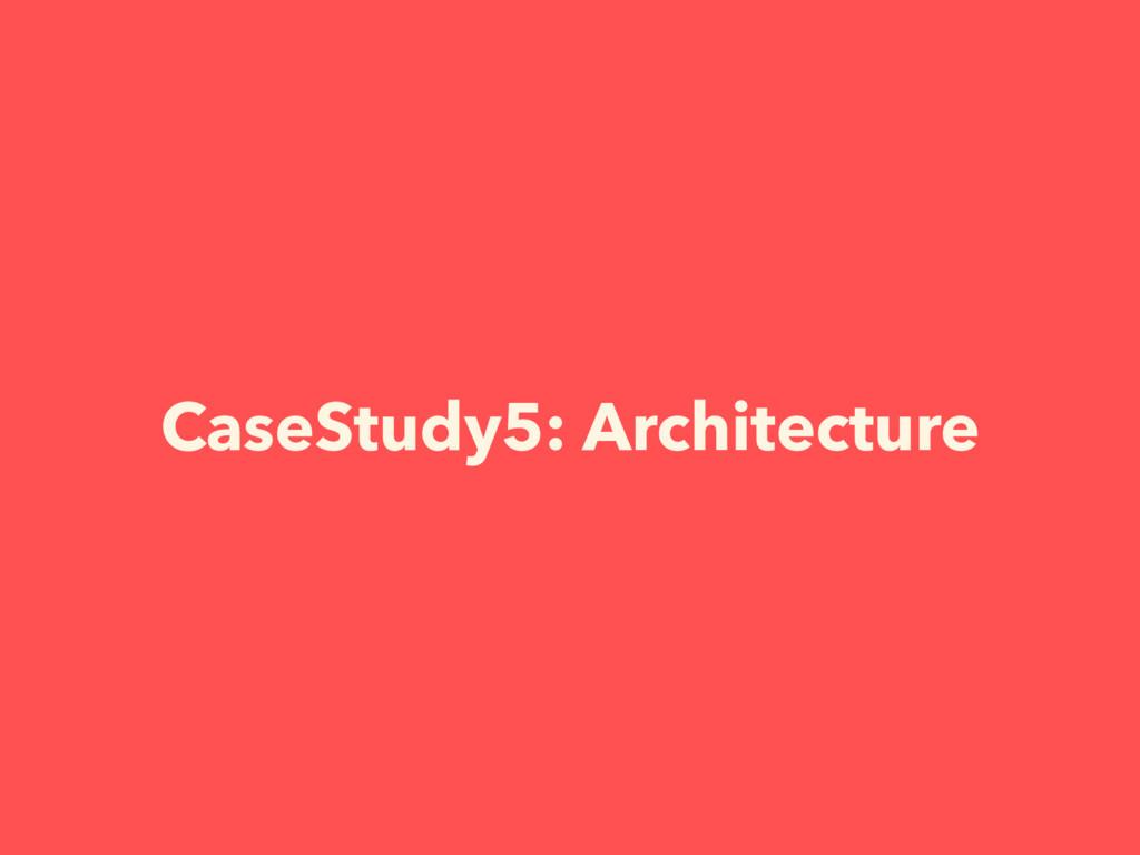 CaseStudy5: Architecture