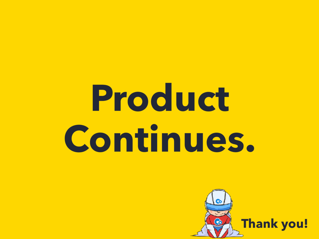 Product Continues. Thank you!