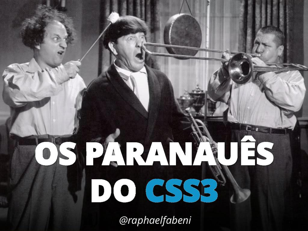 OS PARANAUÊS DO CSS3 @raphaelfabeni