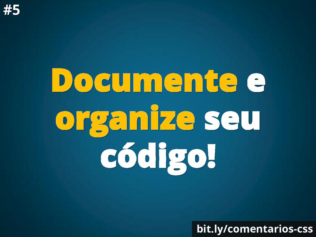 Documente e organize seu código! bit.ly/comenta...