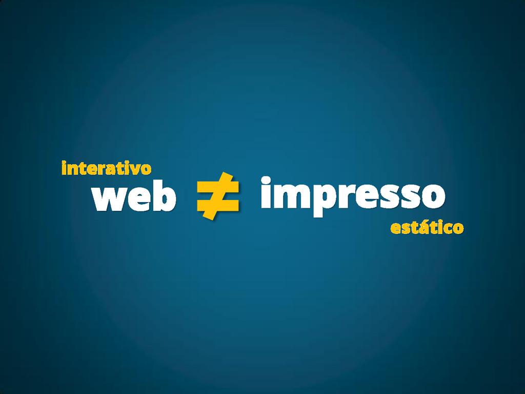 web ≠ impresso interativo estático
