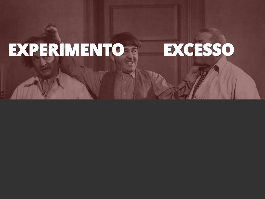 EXPERIMENTO EXCESSO