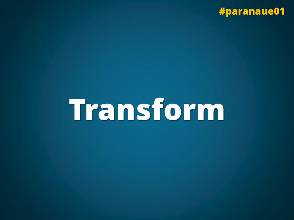 Transform #paranaue01