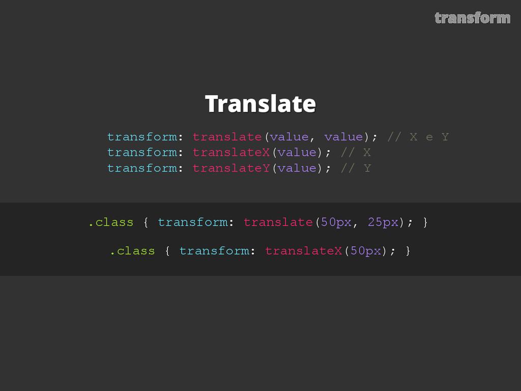 Translate transform: translate(value, value); /...