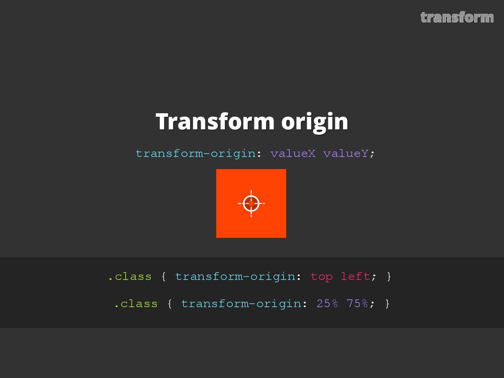Transform origin transform-origin: valueX value...